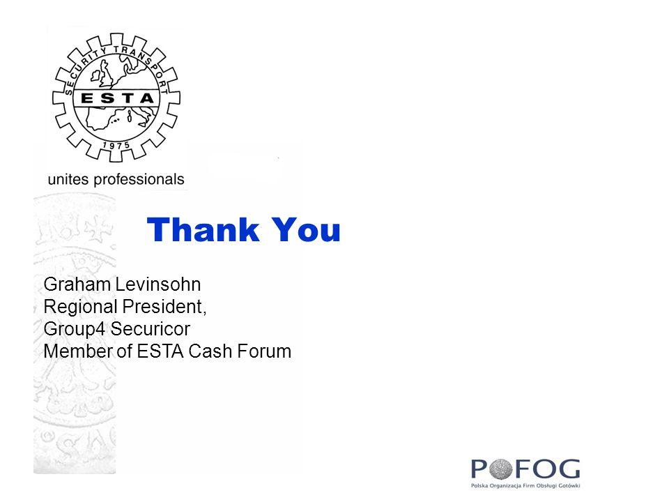 Thank You Graham Levinsohn Regional President, Group4 Securicor Member of ESTA Cash Forum