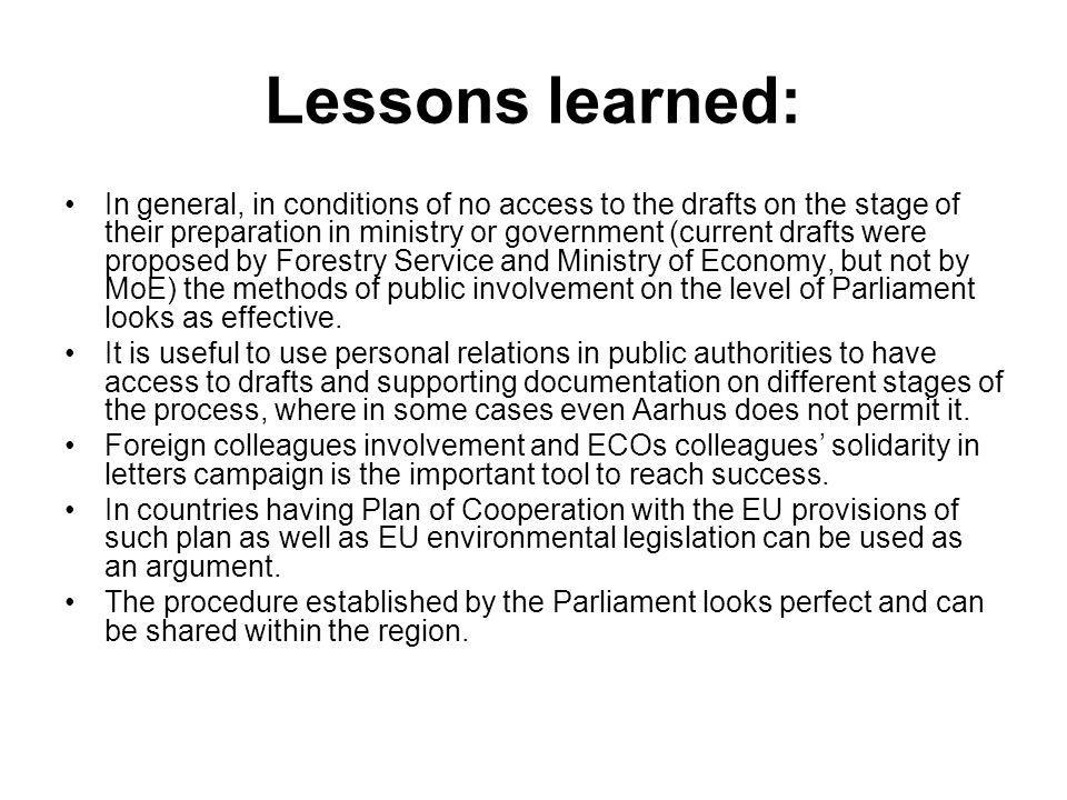 Lessons learned: In general, in conditions of no access to the drafts on the stage of their preparation in ministry or government (current drafts were proposed by Forestry Service and Ministry of Economy, but not by MoE) the methods of public involvement on the level of Parliament looks as effective.