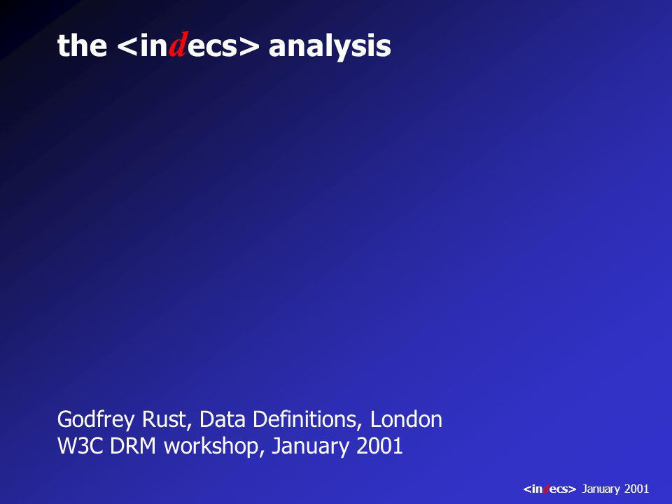 the analysis Godfrey Rust, Data Definitions, London W3C DRM workshop, January 2001 January 2001