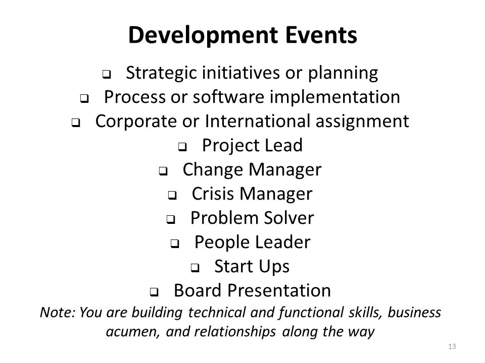 Development Events 13  Strategic initiatives or planning  Process or software implementation  Corporate or International assignment  Project Lead