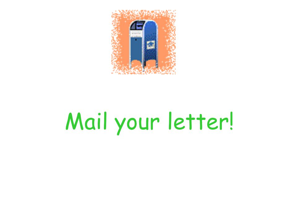 Mail your letter!
