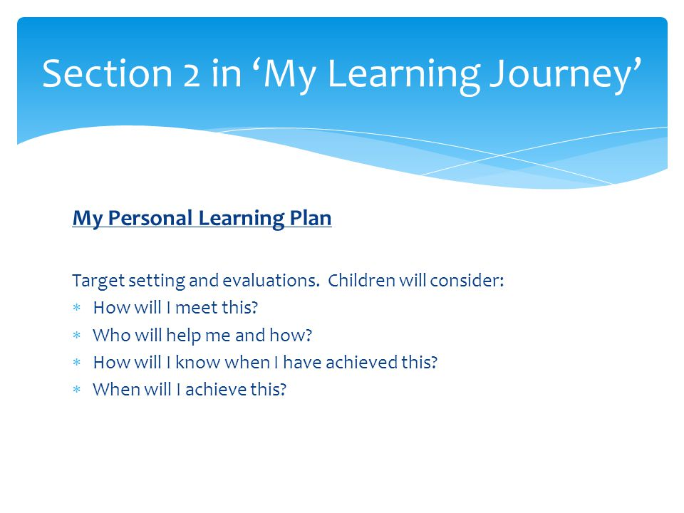 My Personal Learning Plan Target setting and evaluations.