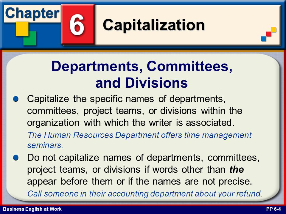 Business English at Work Capitalization Government Units PP 6-5 Capitalize specific official names of foreign, national, state, and local government units.