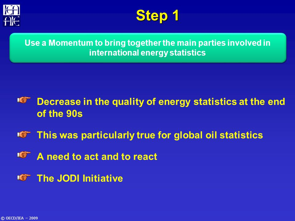 © OECD/IEA – 2009 Step 1 Decrease in the quality of energy statistics at the end of the 90s This was particularly true for global oil statistics A nee