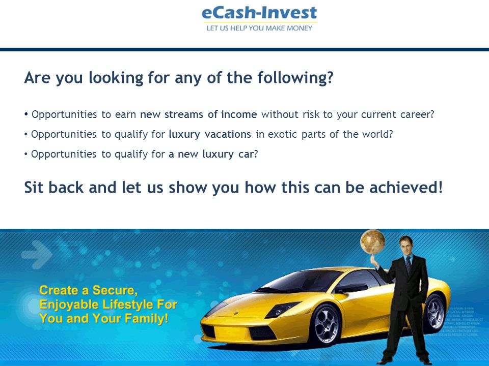 Introducing Ecash-Invest A new international company associated with Clubfreedom, an international success story Offering opportunities to create new monthly streams of income A low cost, low risk, opportunity for as little as $50 USD a month Offering optional opportunity to invest with eCash-Invest and earn attractive monthly ROI All investments are fully managed by an established, recognized investment company