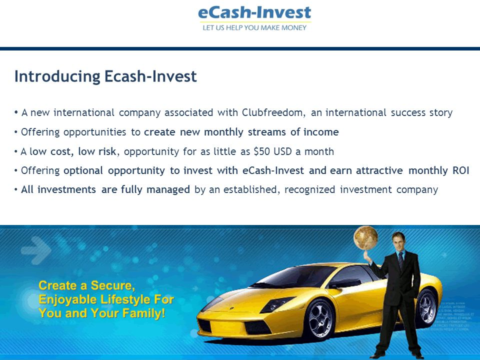 Introducing Ecash-Invest A new international company associated with Clubfreedom, an international success story Offering opportunities to create new