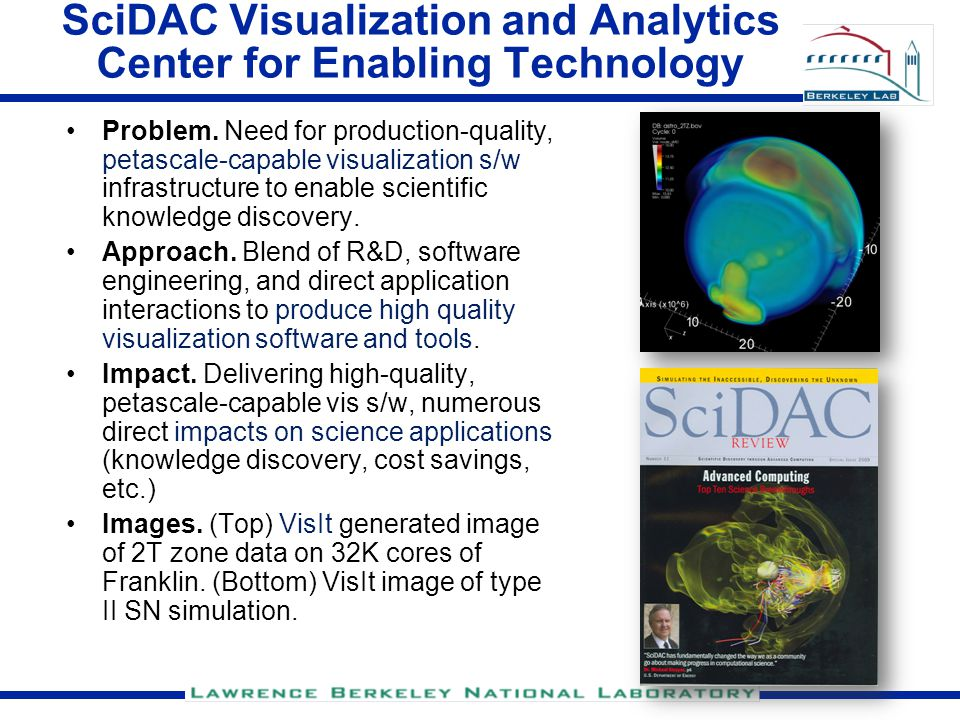 LBNL Visualization Base Program Problem(s): scientific discovery hindered by sheer size and complexity of data.