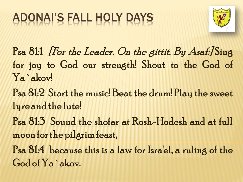 Psa 81:1 [For the Leader.On the gittit. By Asaf:] Sing for joy to God our strength.