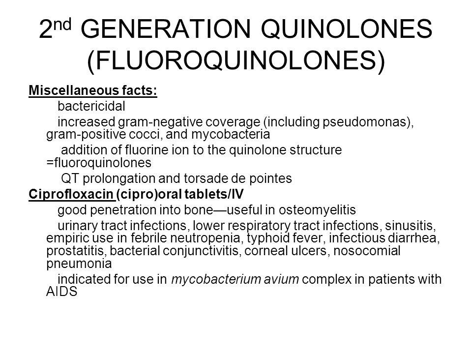 2 nd GENERATION QUINOLONES (FLUOROQUINOLONES) Miscellaneous facts: bactericidal increased gram-negative coverage (including pseudomonas), gram-positiv