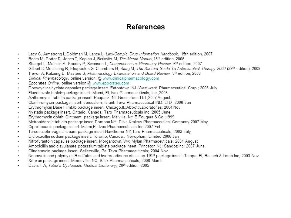 References Lacy C, Armstrong L,Goldman M, Lance L, Lexi-Comp's Drug Information Handbook, 15th edition, 2007 Beers M, Porter R, Jones T, Kaplan J, Ber