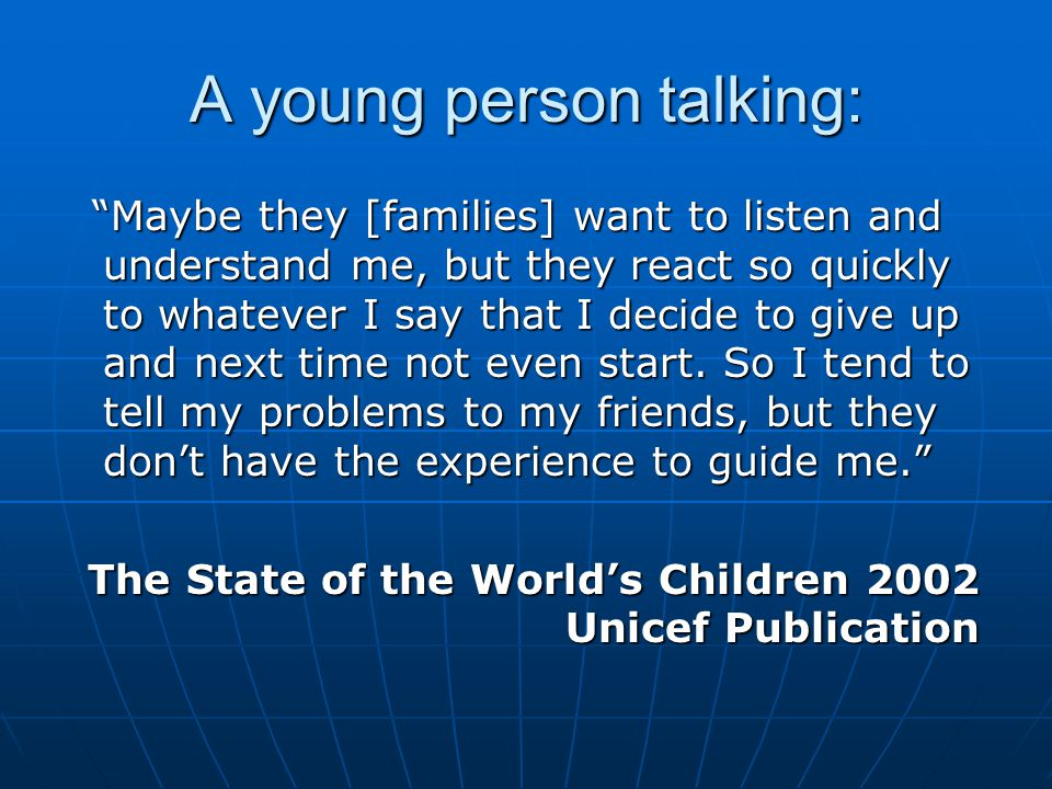 A young person talking: Maybe they [families] want to listen and understand me, but they react so quickly to whatever I say that I decide to give up and next time not even start.