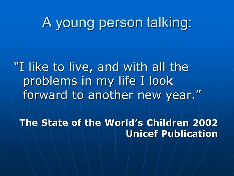 """A young person talking: """"I like to live, and with all the problems in my life I look forward to another new year."""" The State of the World's Children 2"""
