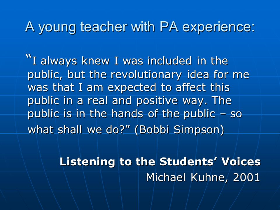 """A young teacher with PA experience: """" I always knew I was included in the public, but the revolutionary idea for me was that I am expected to affect t"""