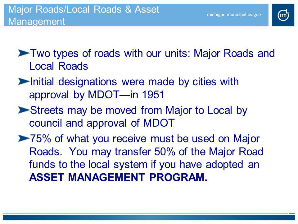 Major Roads/Local Roads & Asset Management Two types of roads with our units: Major Roads and Local Roads Initial designations were made by cities wit