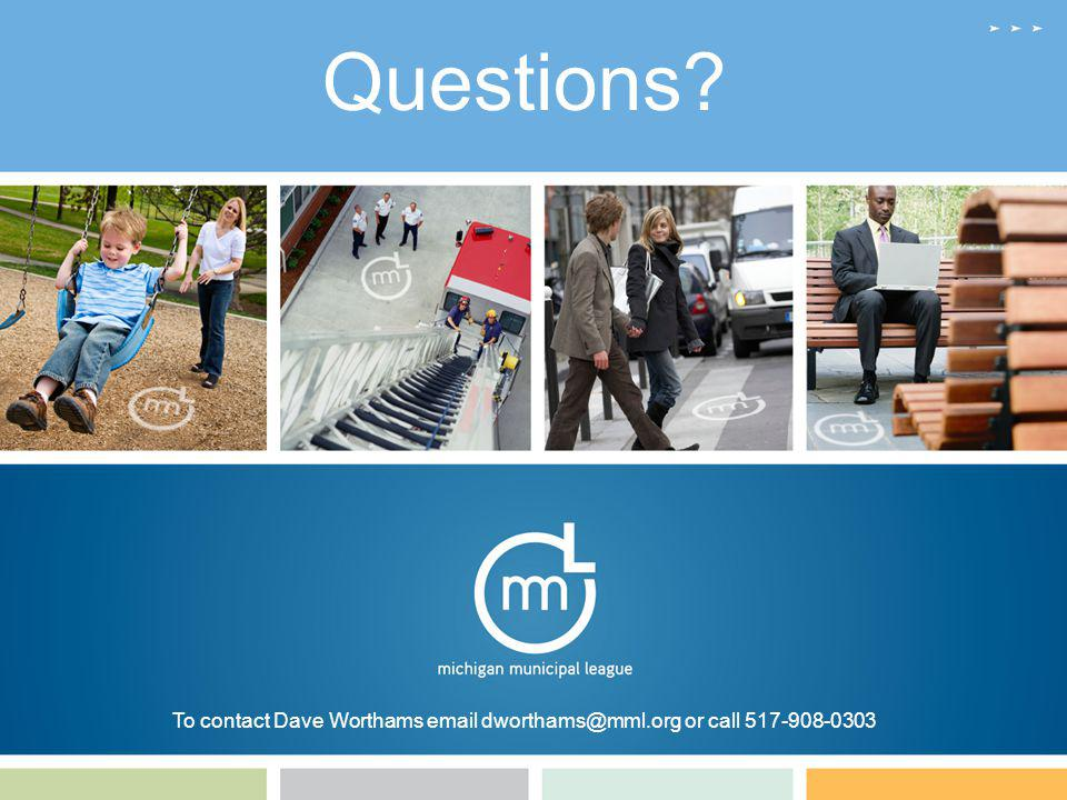 Questions? To contact Dave Worthams email dworthams@mml.org or call 517-908-0303