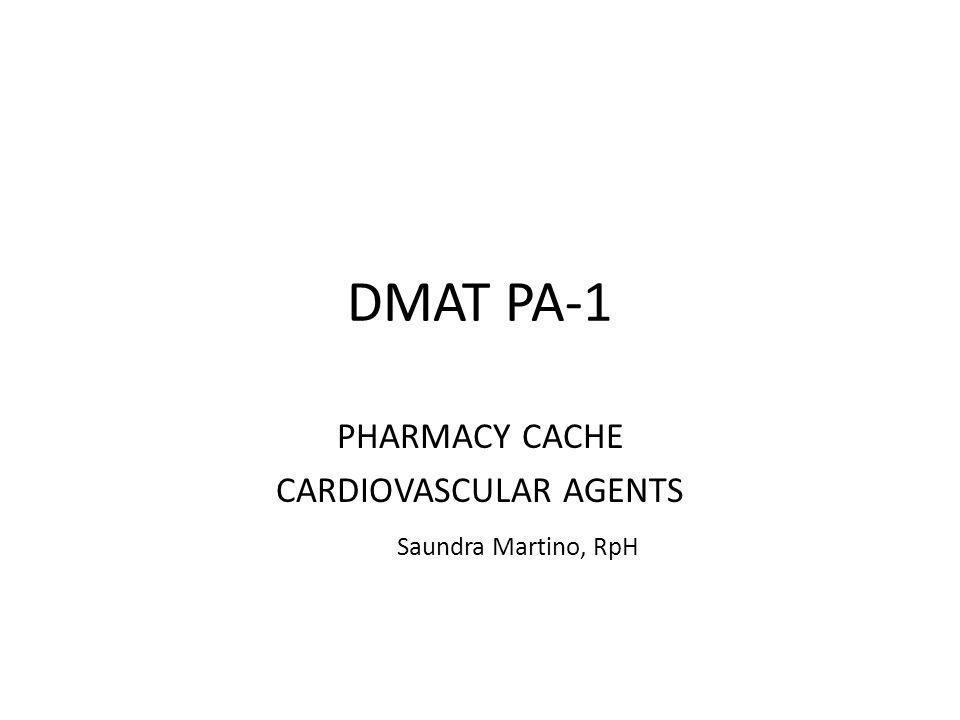 DMAT PA-1 PHARMACY CACHE CARDIOVASCULAR AGENTS Saundra Martino, RpH