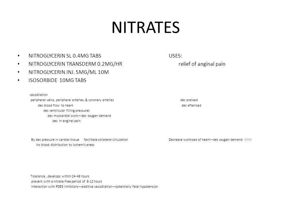 NITRATES NITROGLYCERIN SL 0.4MG TABS USES: NITROGLYCERIN TRANSDERM 0.2MG/HR relief of anginal pain NITROGLYCERIN INJ.