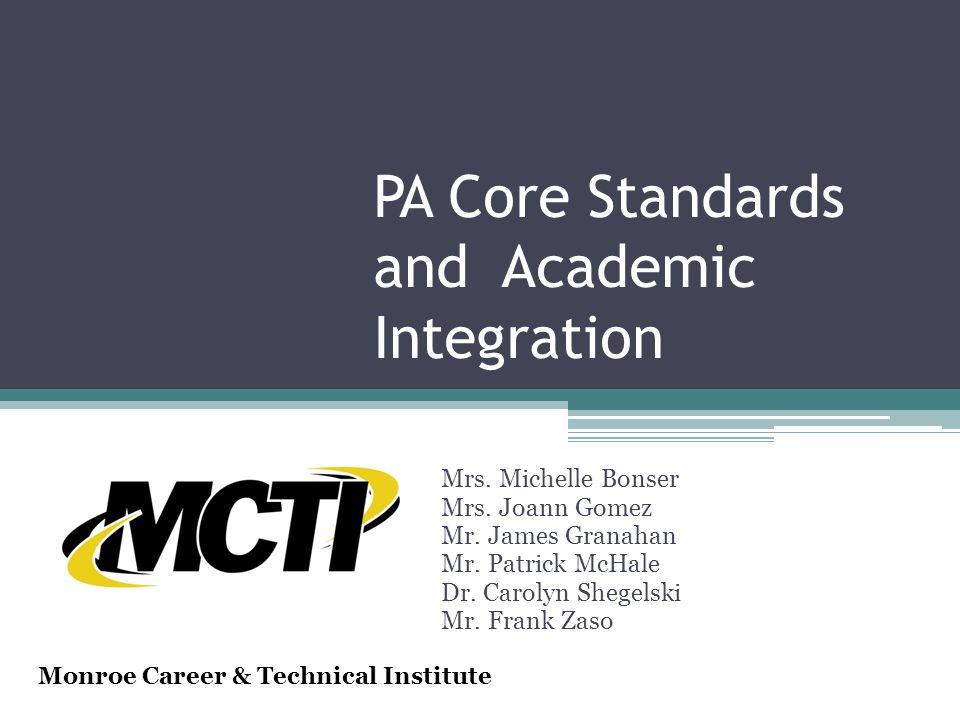 PA Core Standards and Academic Integration Mrs. Michelle Bonser Mrs. Joann Gomez Mr. James Granahan Mr. Patrick McHale Dr. Carolyn Shegelski Mr. Frank
