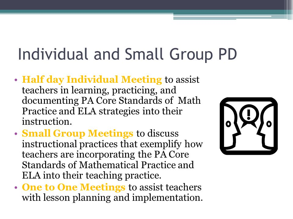 Individual and Small Group PD Half day Individual Meeting to assist teachers in learning, practicing, and documenting PA Core Standards of Math Practi
