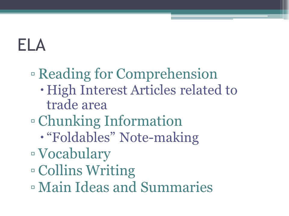"""ELA ▫Reading for Comprehension  High Interest Articles related to trade area ▫Chunking Information  """"Foldables"""" Note-making ▫Vocabulary ▫Collins Wri"""