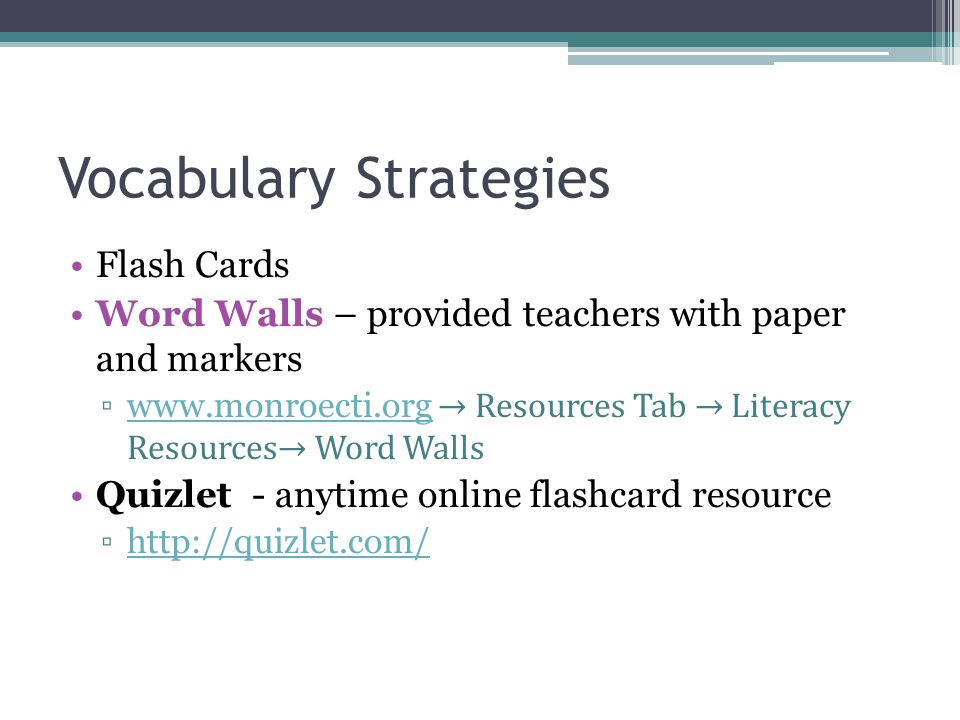 Vocabulary Strategies Flash Cards Word Walls – provided teachers with paper and markers ▫www.monroecti.org → Resources Tab → Literacy Resources→ Word