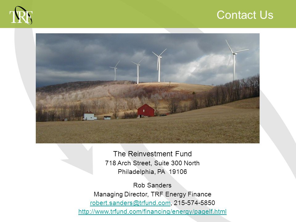 Contact Us The Reinvestment Fund 718 Arch Street, Suite 300 North Philadelphia, PA 19106 Rob Sanders Managing Director, TRF Energy Finance robert.sanders@trfund.comrobert.sanders@trfund.com, 215-574-5850 http://www.trfund.com/financing/energy/pagelf.html