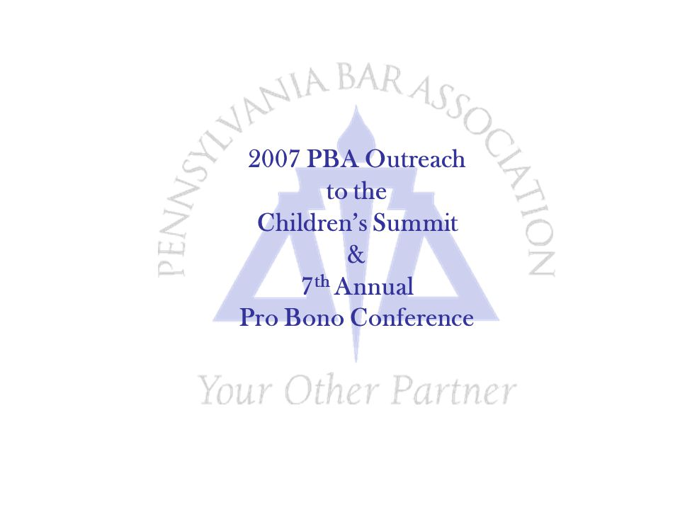 2007 PBA Outreach to the Children's Summit & 7 th Annual Pro Bono Conference