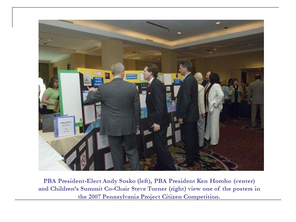 PBA President-Elect Andy Susko (left), PBA President Ken Horoho (center) and Children's Summit Co-Chair Steve Turner (right) view one of the posters in the 2007 Pennsylvania Project Citizen Competition.