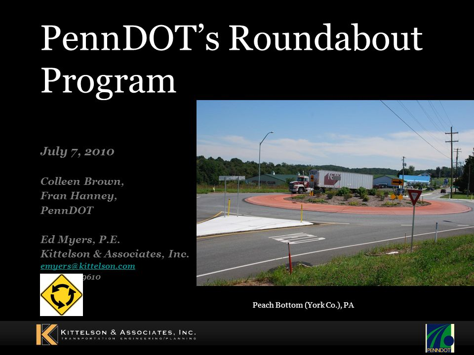 PennDOT's Roundabout Program July 7, 2010 Colleen Brown, Fran Hanney, PennDOT Ed Myers, P.E.