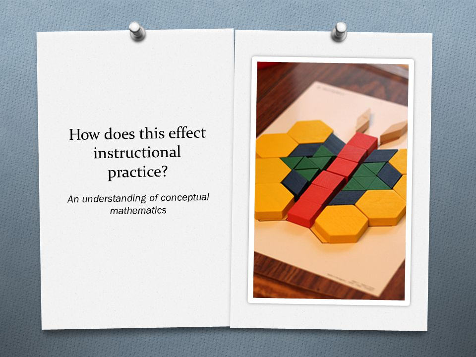 How does this effect instructional practice An understanding of conceptual mathematics