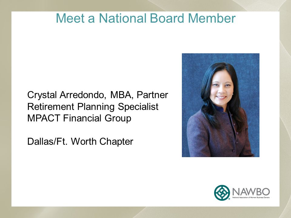 Meet a National Board Member Crystal Arredondo, MBA, Partner Retirement Planning Specialist MPACT Financial Group Dallas/Ft.
