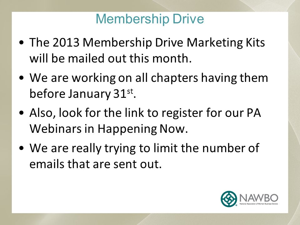 Membership Drive The 2013 Membership Drive Marketing Kits will be mailed out this month.