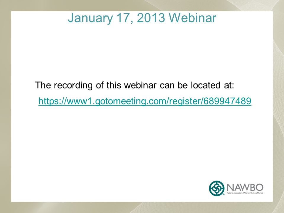https://www1.gotomeeting.com/register/689947489 The recording of this webinar can be located at: January 17, 2013 Webinar