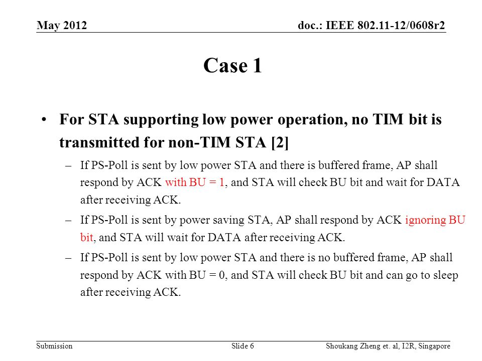 doc.: IEEE 802.11-12/0608r2 Submission May 2012 Shoukang Zheng et. al, I2R, SingaporeSlide 6 Case 1 For STA supporting low power operation, no TIM bit