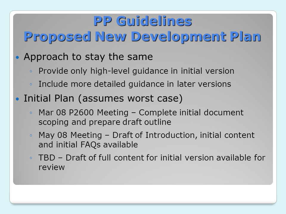 PP Guidelines Proposed New Development Plan Approach to stay the same ◦Provide only high-level guidance in initial version ◦Include more detailed guid