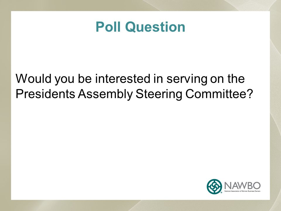Poll Question Would you be interested in serving on thePresidents Assembly Steering Committee