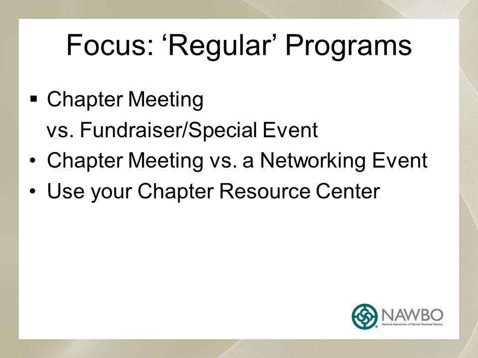 Focus: 'Regular' Programs  Chapter Meeting vs. Fundraiser/Special Event Chapter Meeting vs.