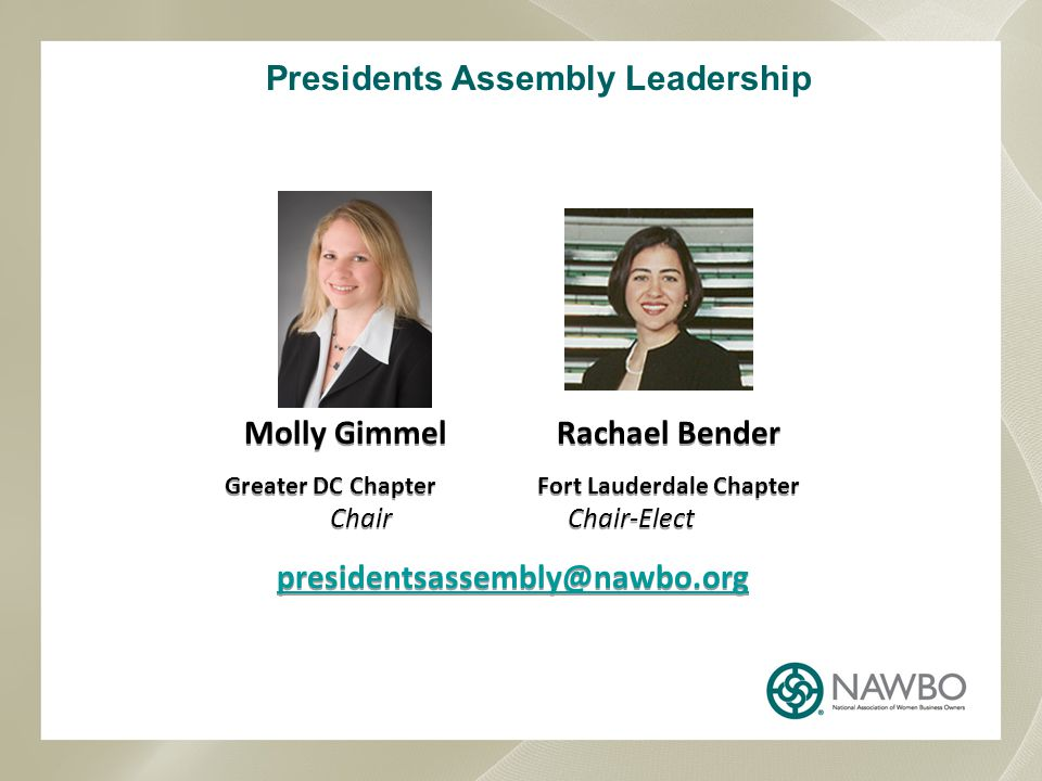 Molly GimmelRachael Bender Greater DC ChapterFort Lauderdale Chapter Chair Chair-Elect presidentsassembly@nawbo.org Molly GimmelRachael Bender Greater DC ChapterFort Lauderdale Chapter Chair Chair-Elect presidentsassembly@nawbo.org Presidents Assembly Leadership