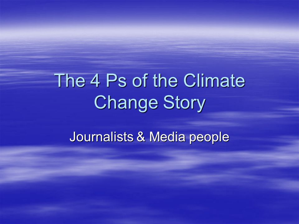 The 4 Ps of the Climate Change Story Journalists & Media people
