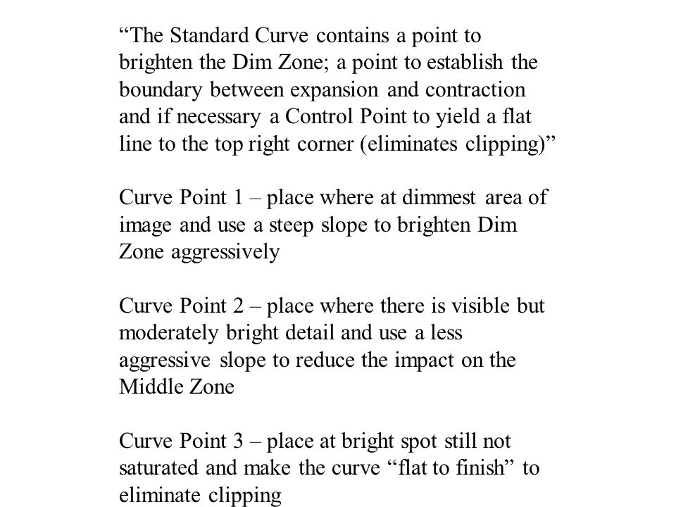 """The Standard Curve contains a point to brighten the Dim Zone; a point to establish the boundary between expansion and contraction and if necessary a"