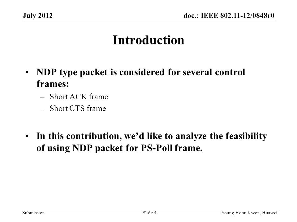 doc.: IEEE 802.11-12/0848r0 Submission Introduction Conventional PS-Poll frame format –Frame Control –TA: STA's MAC address July 2012 Slide 5Young Hoon Kwon, Huawei