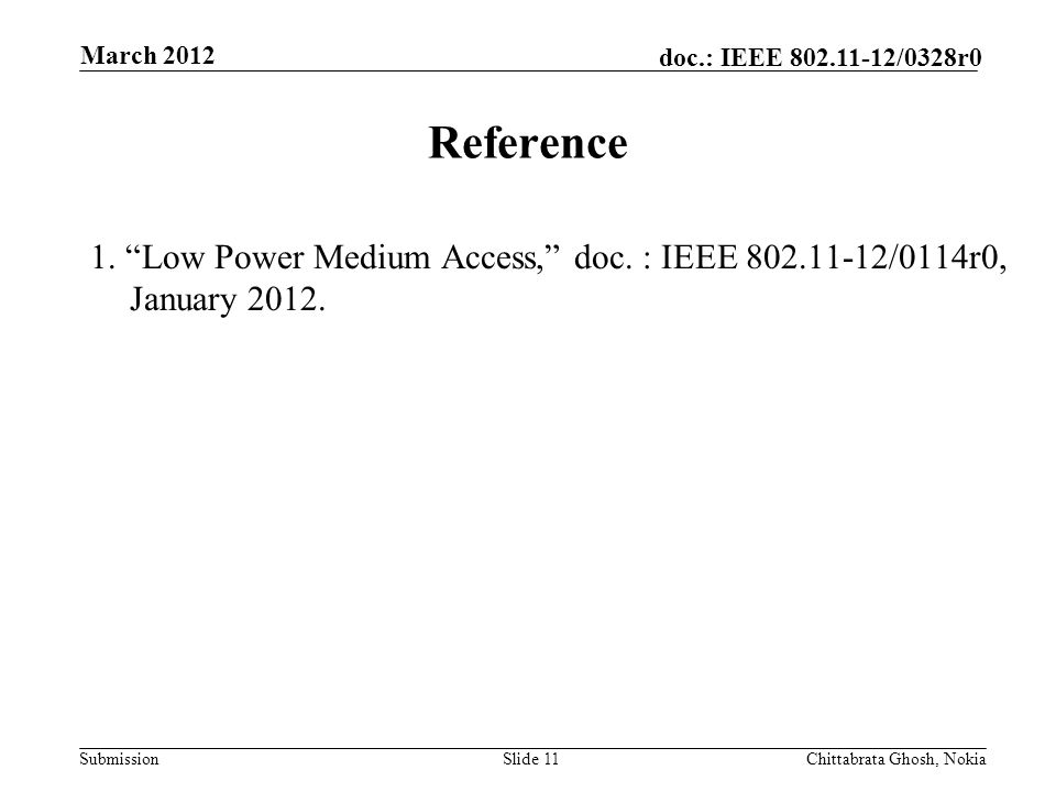 "Submission doc.: IEEE 802.11-12/0328r0 Nokia Internal Use Only Reference 1. ""Low Power Medium Access,"" doc. : IEEE 802.11-12/0114r0, January 2012. Sli"