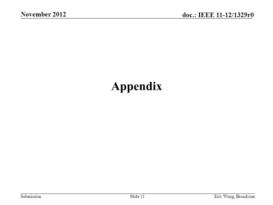 Submission doc.: IEEE 11-12/1329r0 Appendix Eric Wong, BroadcomSlide 11 November 2012