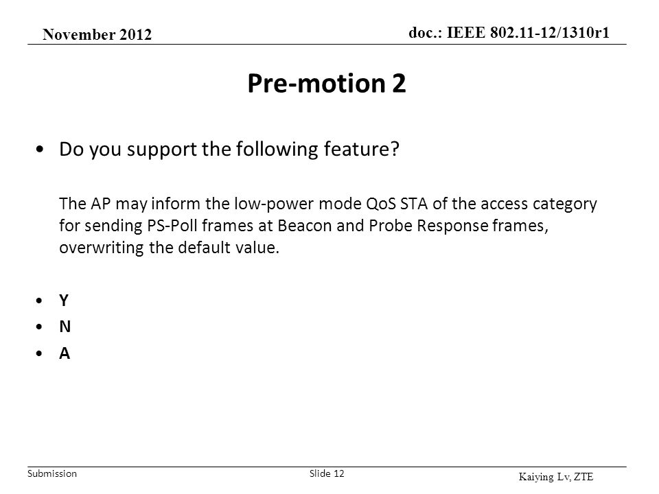 Submission doc.: IEEE 802.11-12/1310r1 Pre-motion 2 Do you support the following feature? The AP may inform the low-power mode QoS STA of the access c