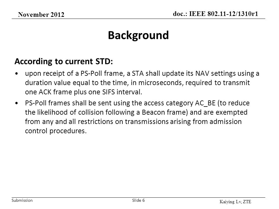 Submission doc.: IEEE 802.11-12/1310r1 Background According to current STD: upon receipt of a PS-Poll frame, a STA shall update its NAV settings using