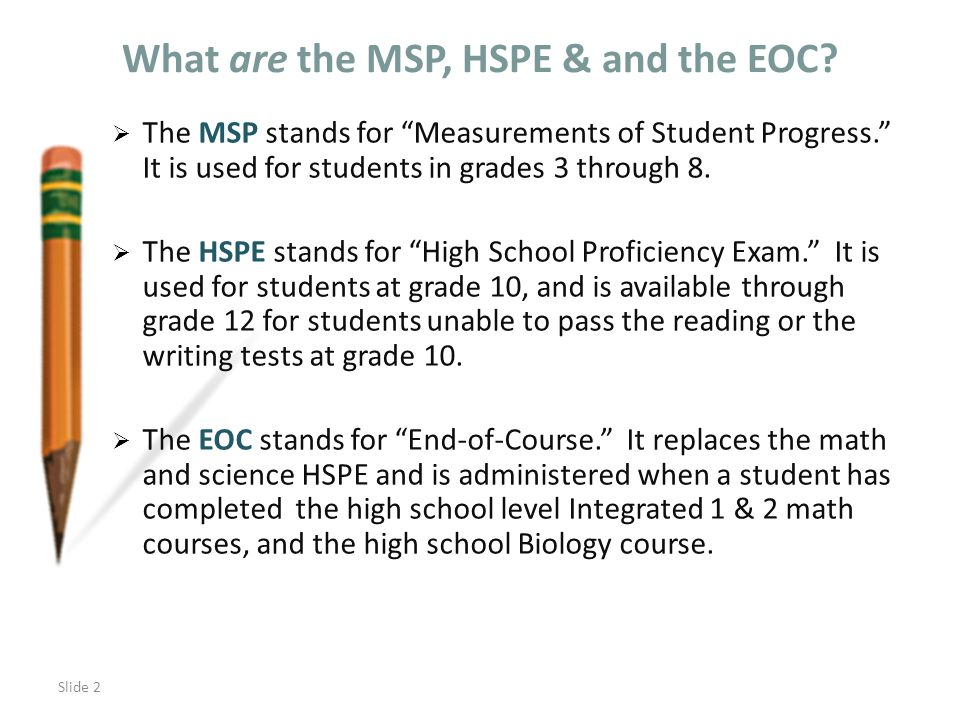 Slide 2 What are the MSP, HSPE & and the EOC.