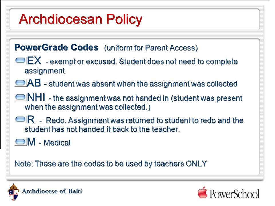 Archdiocese of Baltimore Archdiocesan Policy PowerGrade Codes (uniform for Parent Access) EX - exempt or excused. Student does not need to complete as