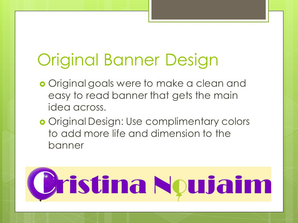 Original Banner Design  Original goals were to make a clean and easy to read banner that gets the main idea across.
