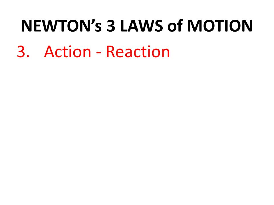 NEWTON's 3 LAWS of MOTION 3.Action - Reaction