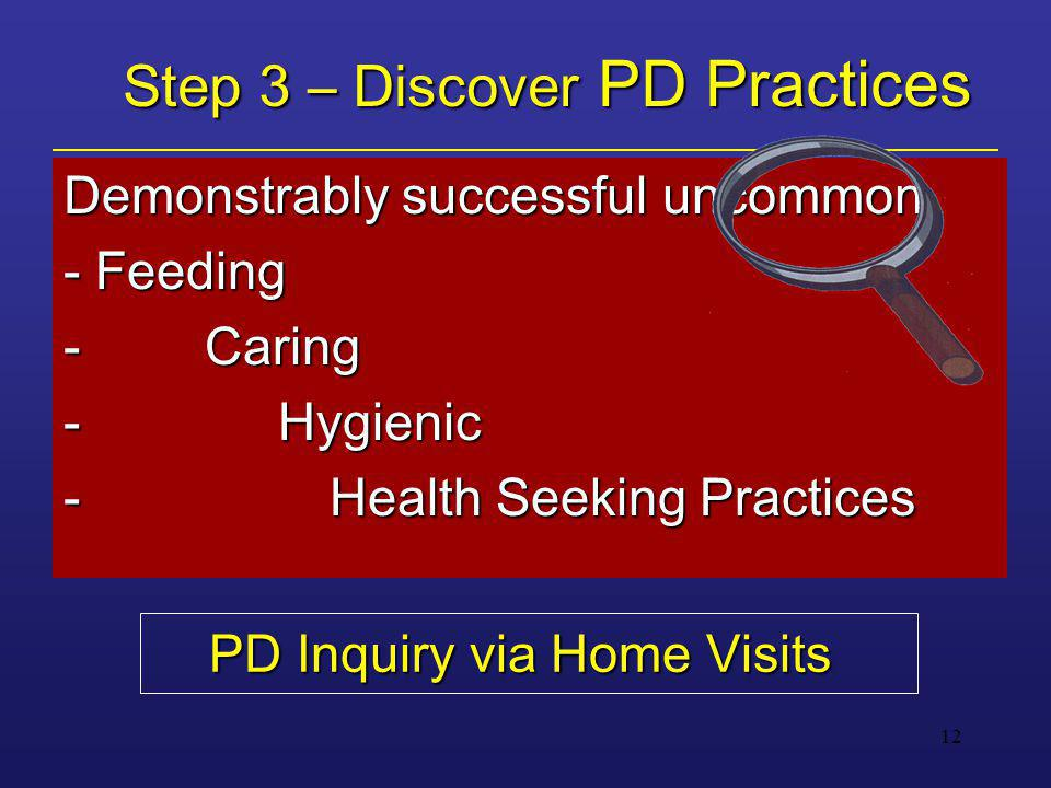 12 Step 3 – Discover PD Practices Step 3 – Discover PD Practices Demonstrably successful uncommon - Feeding - Caring - Hygienic - Health Seeking Pract